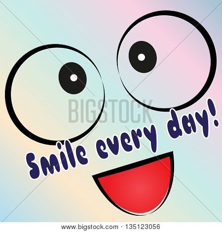 Positive card poster. Funny smiley. Motivating inscription Smile Every Day! Colorful background. Abstract illustration.