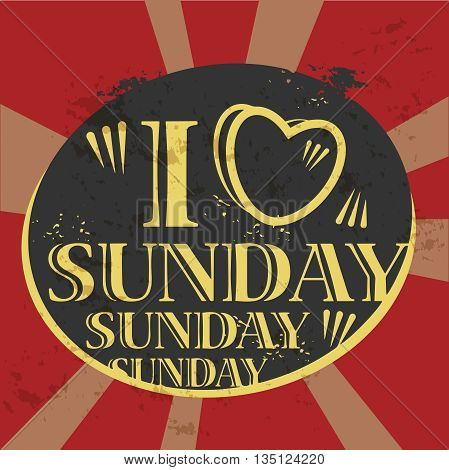 Grunge label with the text I love Sunday written inside, vector illustration