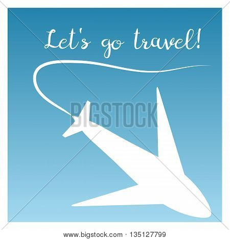 The poster silhouette of an airplane and the trajectory in a white border. Inscription Let's go travel! Blue background. Abstract illustration.