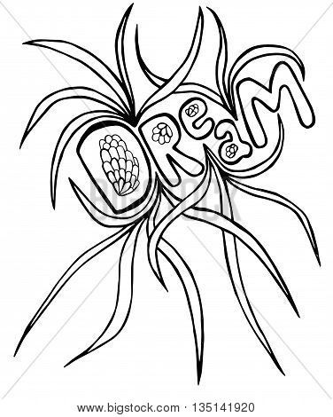Dream lettering on the white background. Black and white illustration isolated phrase Dream. Design for cards posters brochures coloring book for adults and etc.