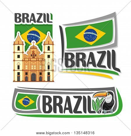 Vector logo Brazil,3 isolated illustrations: Church of Saint Francis in Salvador Bahia on background of national state flag, brazilian flag of Federative Republic of Brazil beside bird toucan close-up