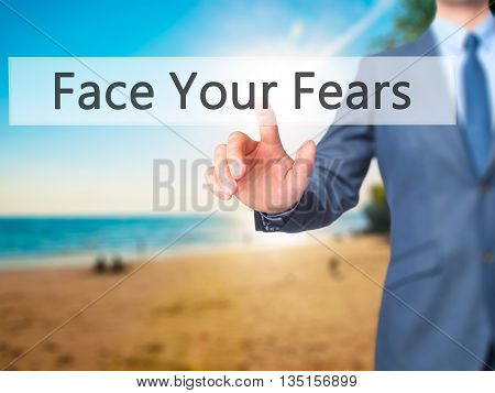 Face Your Fears - Businessman Hand Pressing Button On Touch Screen Interface.