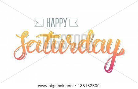 Happy saturday. Trendy hand lettering quote fashion graphics art print for posters and greeting cards design. Calligraphic isolated quote in colorful ink. Vector illustration