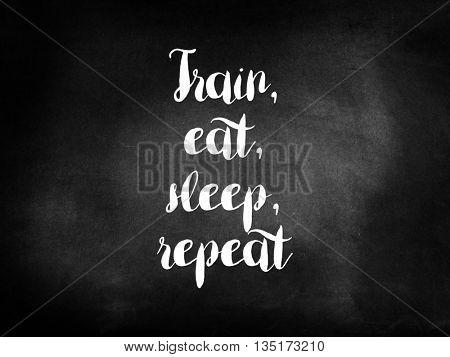 Train eat sleep repreat inspiration concept