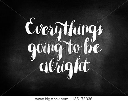 Everything will be alright on a chalkboard
