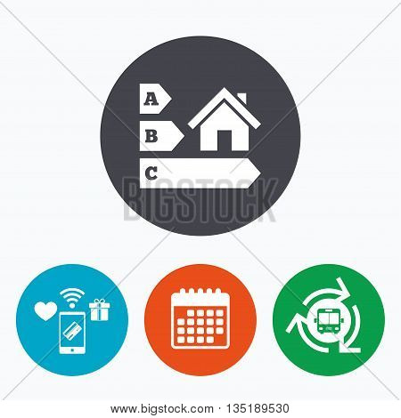 Energy efficiency sign icon. House building symbol. Mobile payments, calendar and wifi icons. Bus shuttle.