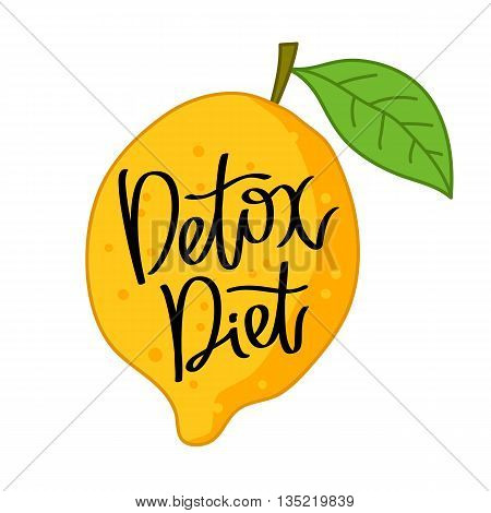 Detox Diet. The trend calligraphy. Vector illustration on white background. Big yellow fruit - lemon. The concept of healthy eating. Dietary cuisine.