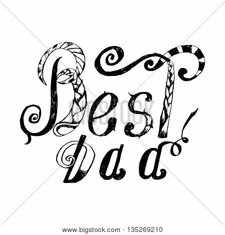 Best Dad. handwritten pencil lettering, t-shirt print design, typographic composition. Happy Fathers Day.