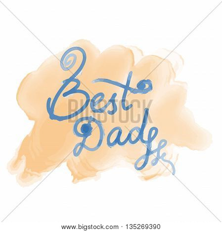 Best Dad lettering greeting card. Fathers day watercolor hand drawn illustration
