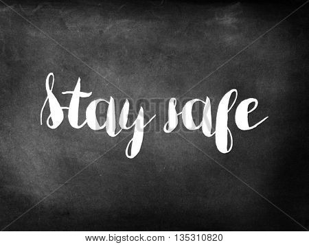 Stay safe written on chalkboard