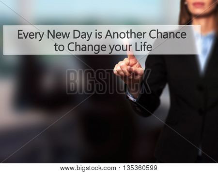 Every New Day Is Another Chance To Change Your Life - Businesswoman Hand Pressing Button On Touch Sc