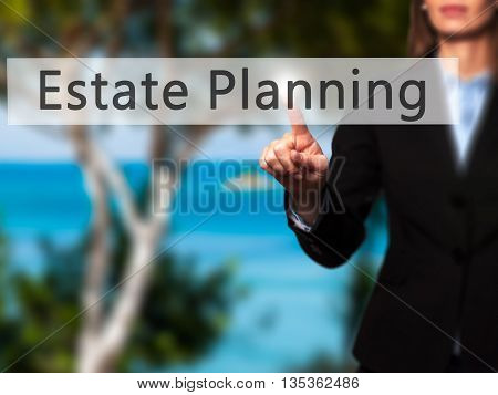 Estate Planning - Businesswoman Hand Pressing Button On Touch Screen Interface.