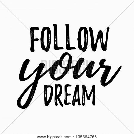 Dream inspirational quote follow your dream. Typographic motivational quote. Lettering inspirational quote design or posters, t-shirts, advertisement. Dream motivational quote calligraphic design.