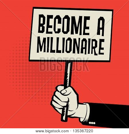 Poster in hand business concept with text Become a Millionaire, vector illustration