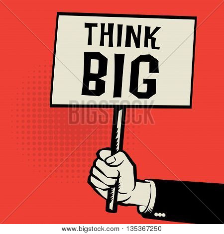 Poster in hand business concept with text Think Big, vector illustration