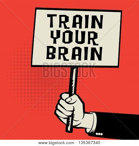 Poster in hand business concept with text Train Your Brain, vector illustration