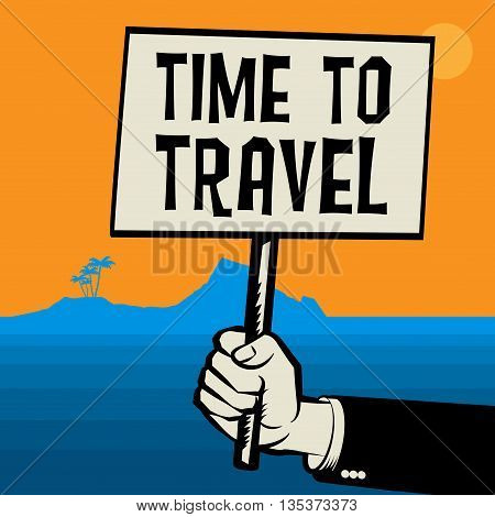 Poster in hand business concept with text Time to Travel, vector illustration