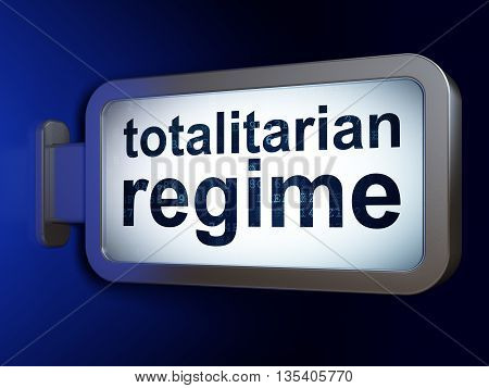 Political concept: Totalitarian Regime on advertising billboard background, 3D rendering