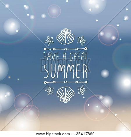 Hand-sketched summer element with shell and starfishon blurred background. Text - Have a great summer