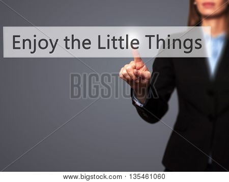 Enjoy The Little Things - Businesswoman Hand Pressing Button On Touch Screen Interface.
