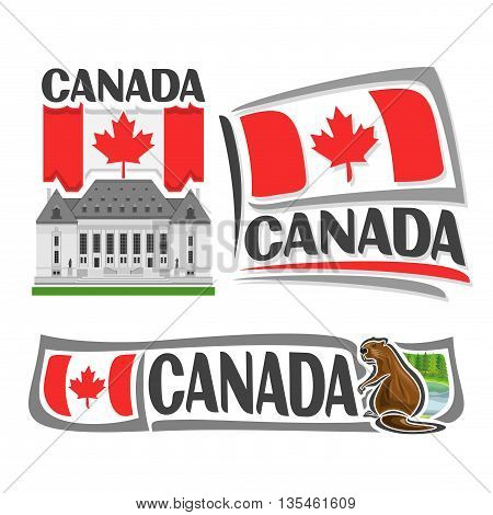 Vector logo for Canada, 3 isolated illustrations: Supreme Court in Ottawa on background of national state flag, symbol of Canada and canadian flag beside beaver near river and forest close-up