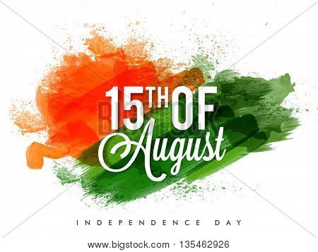 White Text 15th of August on saffron and green brush strokes background, Tricolor Poster, Banner or Flyer design for Indian Independence Day celebration.
