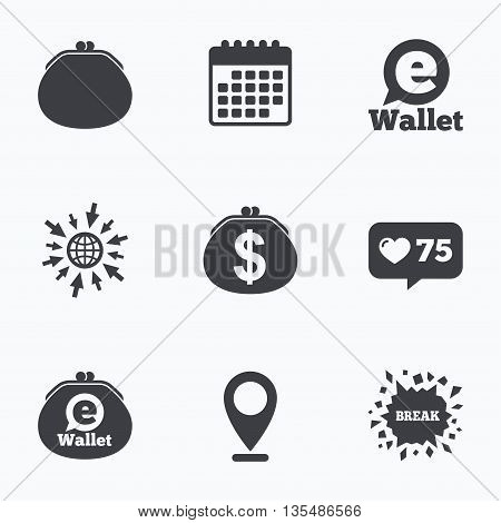 Calendar, like counter and go to web icons. Electronic wallet icons. Dollar cash bag sign. eWallet symbol. Location pointer.