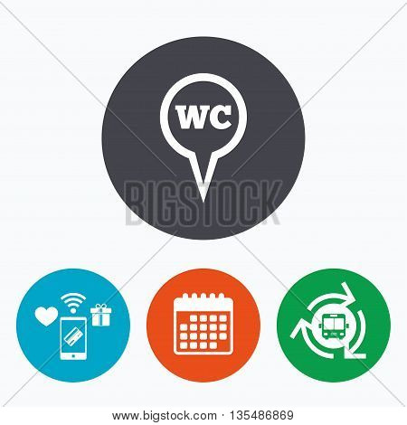 WC Toilet sign icon. Restroom or lavatory map pointer symbol. Mobile payments, calendar and wifi icons. Bus shuttle.