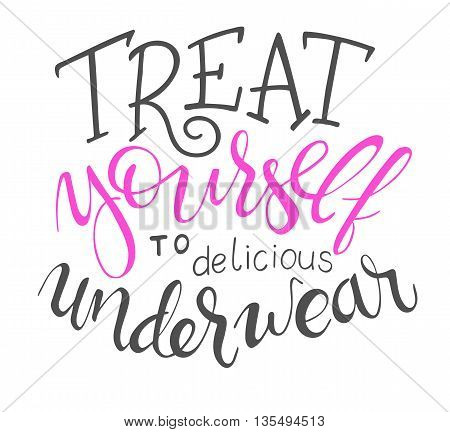 vector hand lettering quote - treat yourself to delicious underwear.