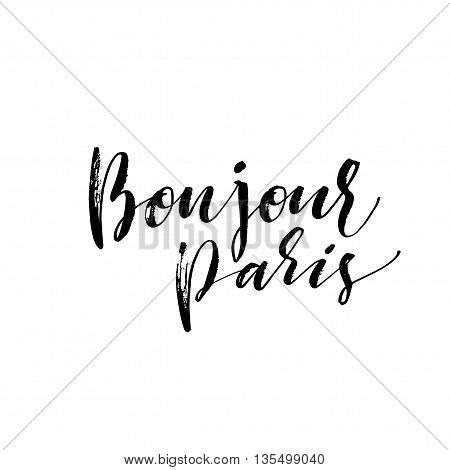 Bonjour Paris card. Hand drawn phrase Hello Paris in french. Ink illustration. Modern brush calligraphy. Isolated on white background.