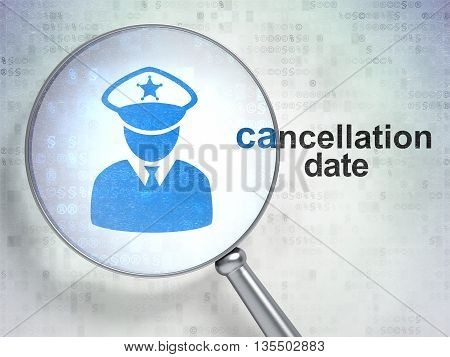 Law concept: magnifying optical glass with Police icon and Cancellation Date word on digital background, 3D rendering