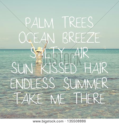 Summer vacation concept / Palm trees ocean breeze salty air sun kissed hair endless summer take me there