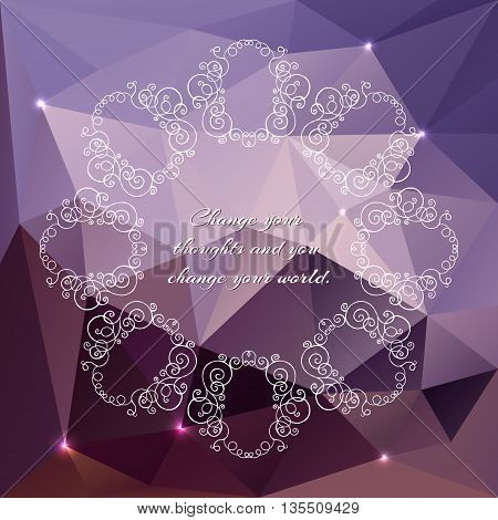 Vector background with geometric shapes. Triangle mosaic background with lights ornaments and text Change your thoughts and you change your world. Polygonal design. EPS 10.