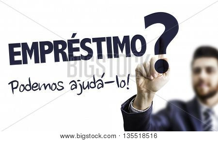 Business Man Pointing the Text: Loan? We Can Help! (in Portuguese)