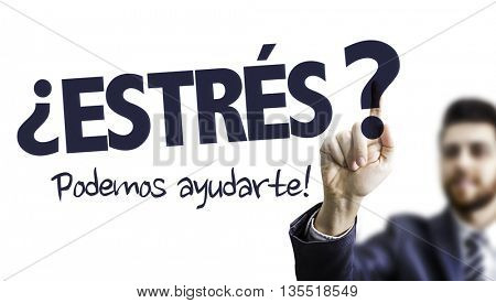 Business Man Pointing the Text: Stress? We Can Help! (in Spanish)