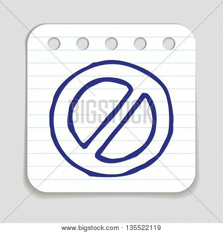 Doodle Prohibition icon. Blue pen hand drawn infographic symbol on a notepaper piece. Line art style graphic design element. Web button with shadow.  Forbidden, danger, no entry concept.