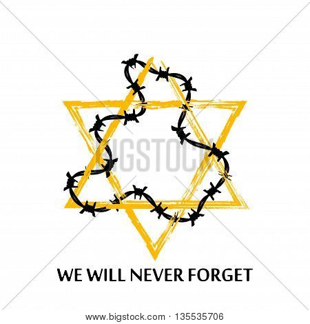 Vector Jewish star with barbed wire and lettering we will never forget. Holocaust remembrance day illustration. Isolated on white.