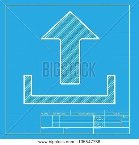 Upload sign illustration. White section of icon on blueprint template.