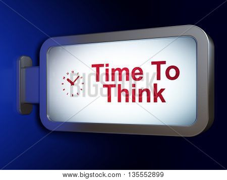 Time concept: Time To Think and Clock on advertising billboard background, 3D rendering