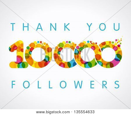 Thank you 10000 followers color numbers. The vector thanks card for network 10000 friends with color bubble