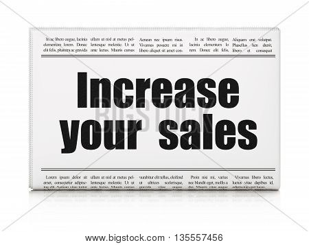 Finance concept: newspaper headline Increase Your  Sales on White background, 3D rendering