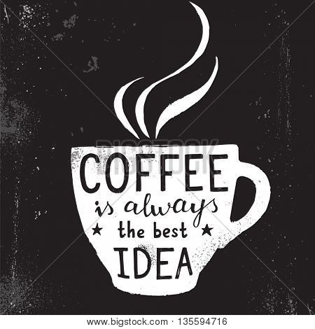 Hand drawn illustration of coffee cup with lettering. Coffee is always the best idea