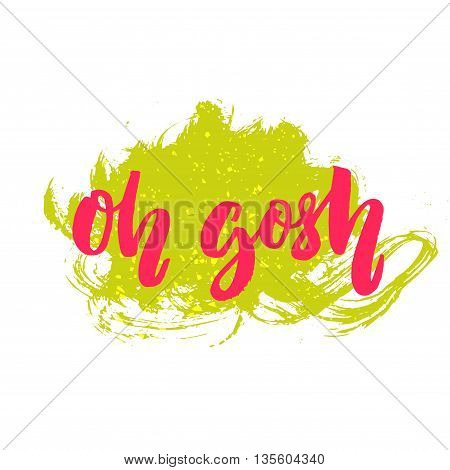 Oh gosh. Funny text for t-shirts, cards and posters, Brush lettering, pink typography on green splash