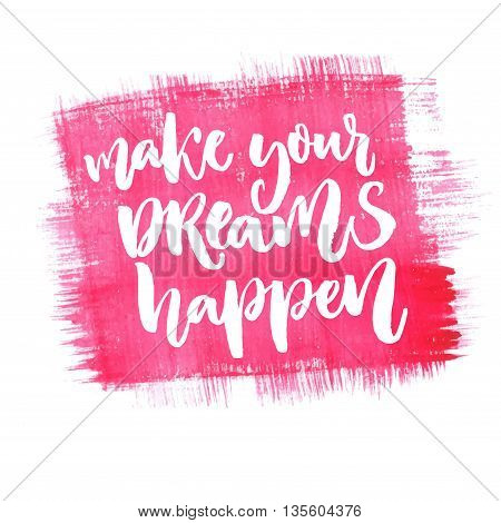 Make your dreams happen. Inspirational quote about dream, goals, life. Brush lettering on pink watercolor texture