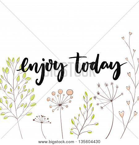 Enjoy today. Inspirational quote for social media content and motivational cards, posters. Vector black lettering with hand drawn flowers and branches.