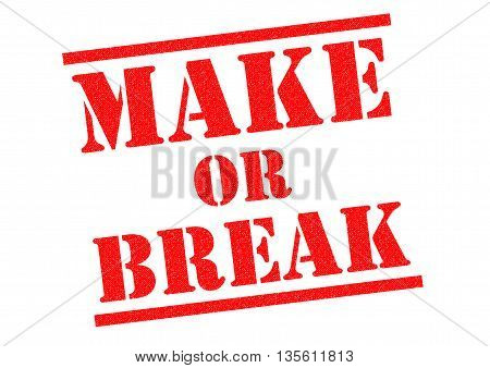 MAKE OR BREAK red Rubber Stamp over a white background.