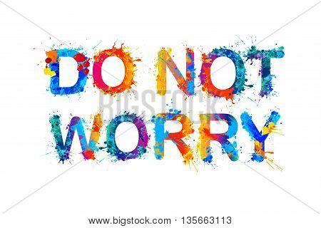 DO NOT WORRY. Motivation inscription of splash paint letters