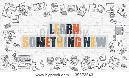 Learn Something New Concept. Modern Line Style Illustration. Multicolor Learn Something New Drawn on White Brick Wall. Doodle Icons. Doodle Design Style of Learn Something New Concept.