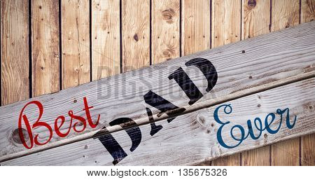 Best dad ever against wooden planks background