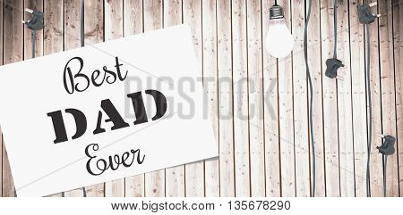 Best dad ever message written on poster on wooden background